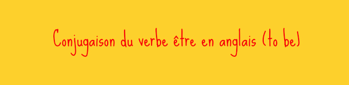 conjugaison du verbe être en anglais